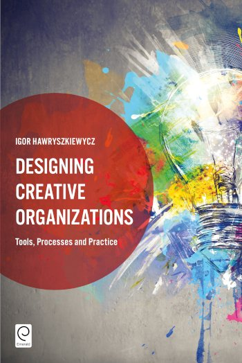 Book cover for Designing Creative Organizations:  Tools, Processes and Practice a book by Igor  Hawryszkiewycz