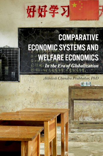 Book cover for Comparative Economic Systems and Welfare Economics:  In the Age of Globalization a book by Akhilesh Chandra Prabhakar