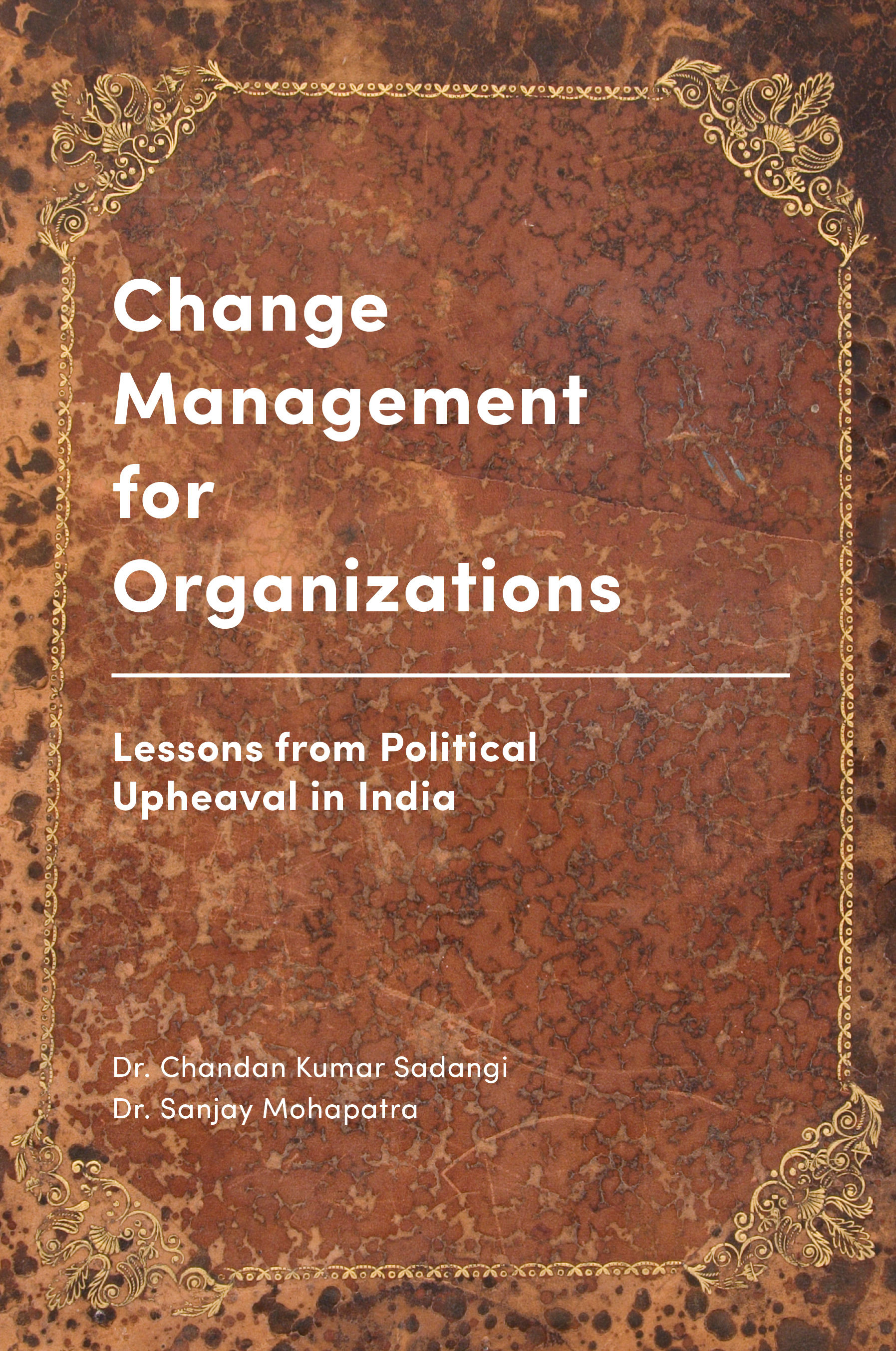 Book cover for Change Management for Organizations:  Lessons from Political Upheaval in India a book by Chandan Kumar Sadangi, Sanjay  Mohapatra