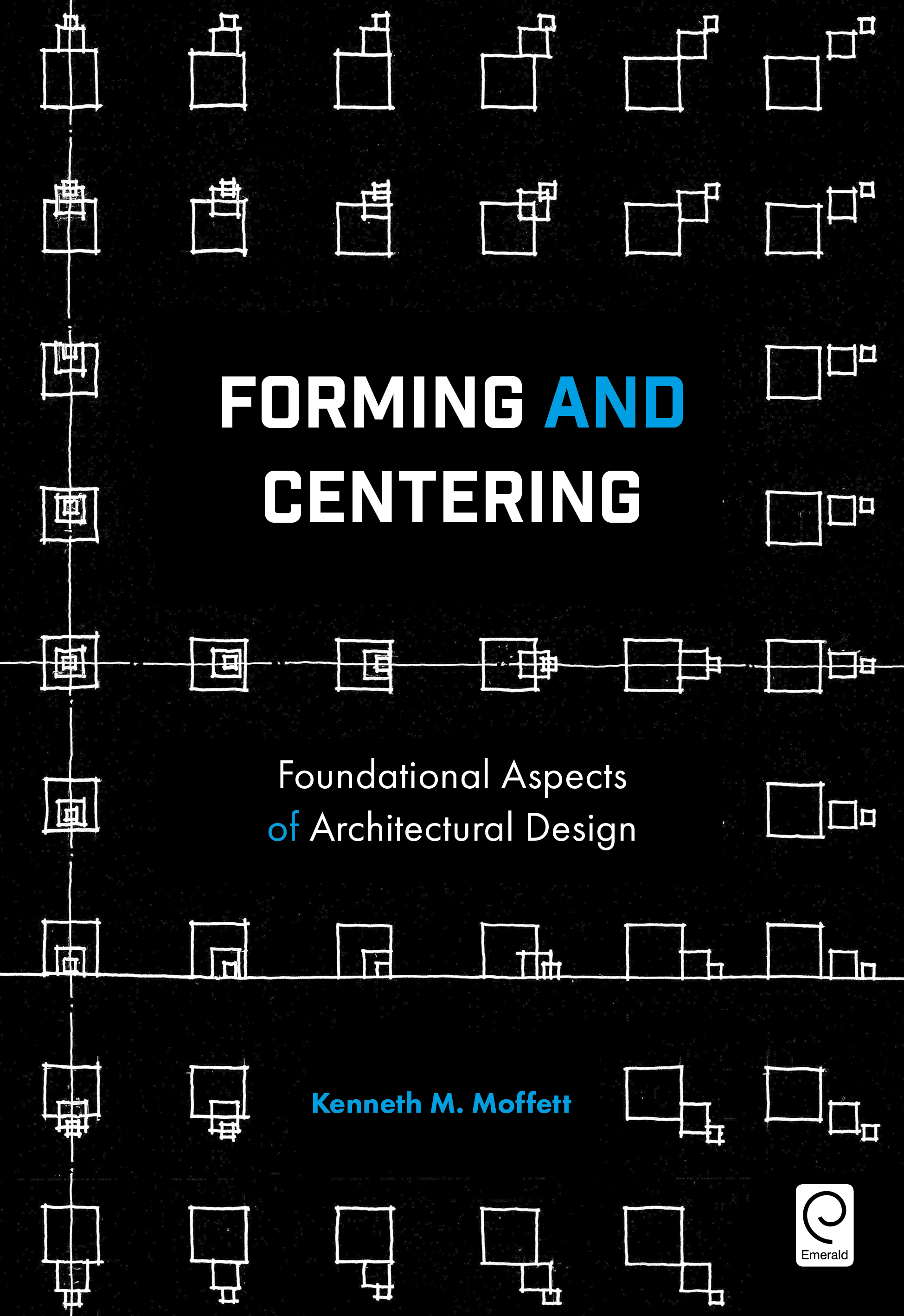 Book cover for Forming and Centering:  Foundational Aspects of Architectural Design a book by Kenneth M. Moffett