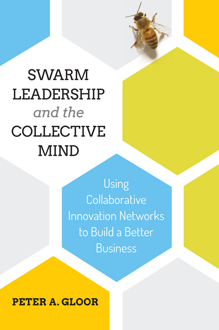 Swarm Leadership And The Collective Mind: Using Collaborative Innovation Networks To Build A Better Business
