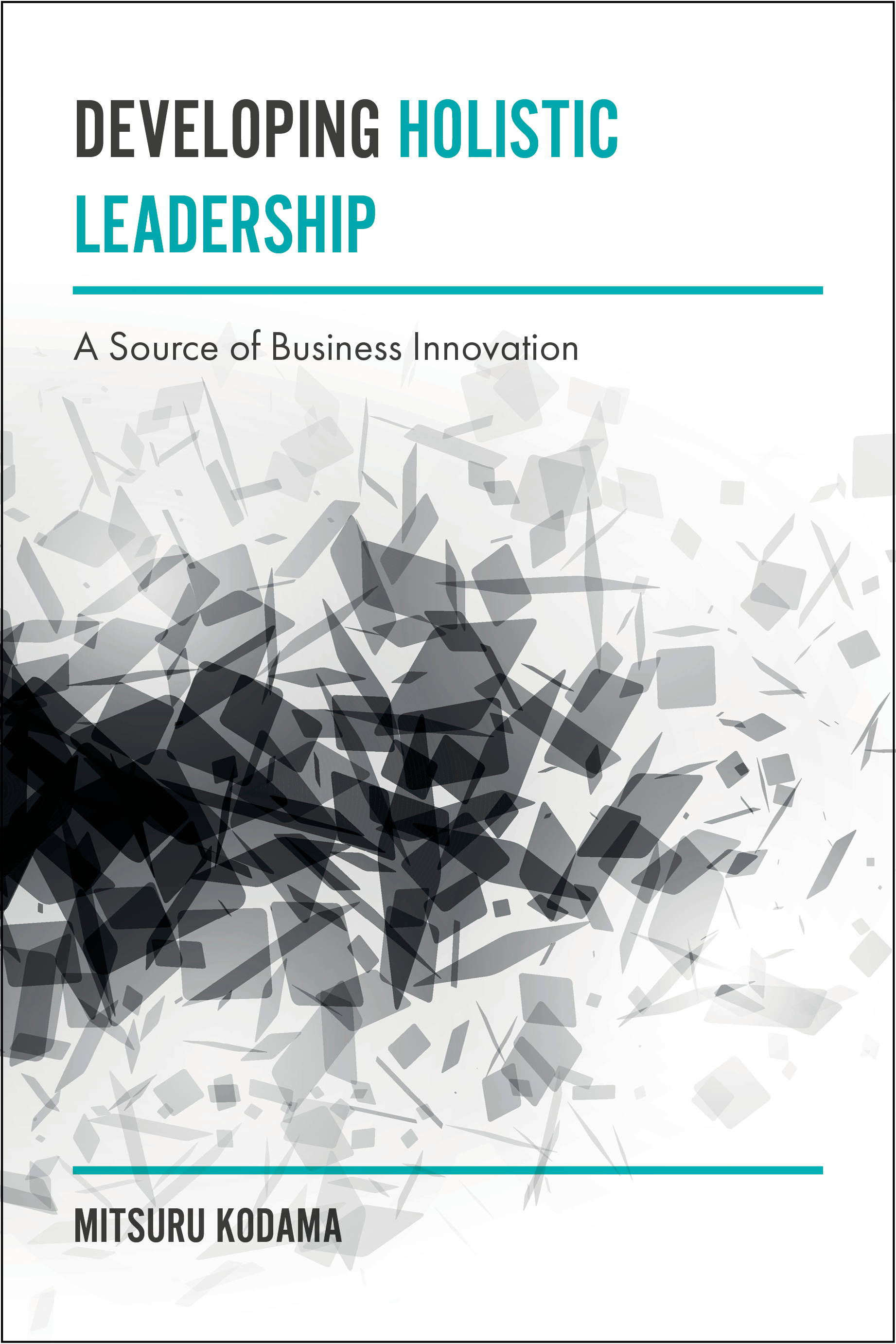 Book cover for Developing Holistic Leadership:  A Source of Business Innovation a book by Mitsuru  Kodama