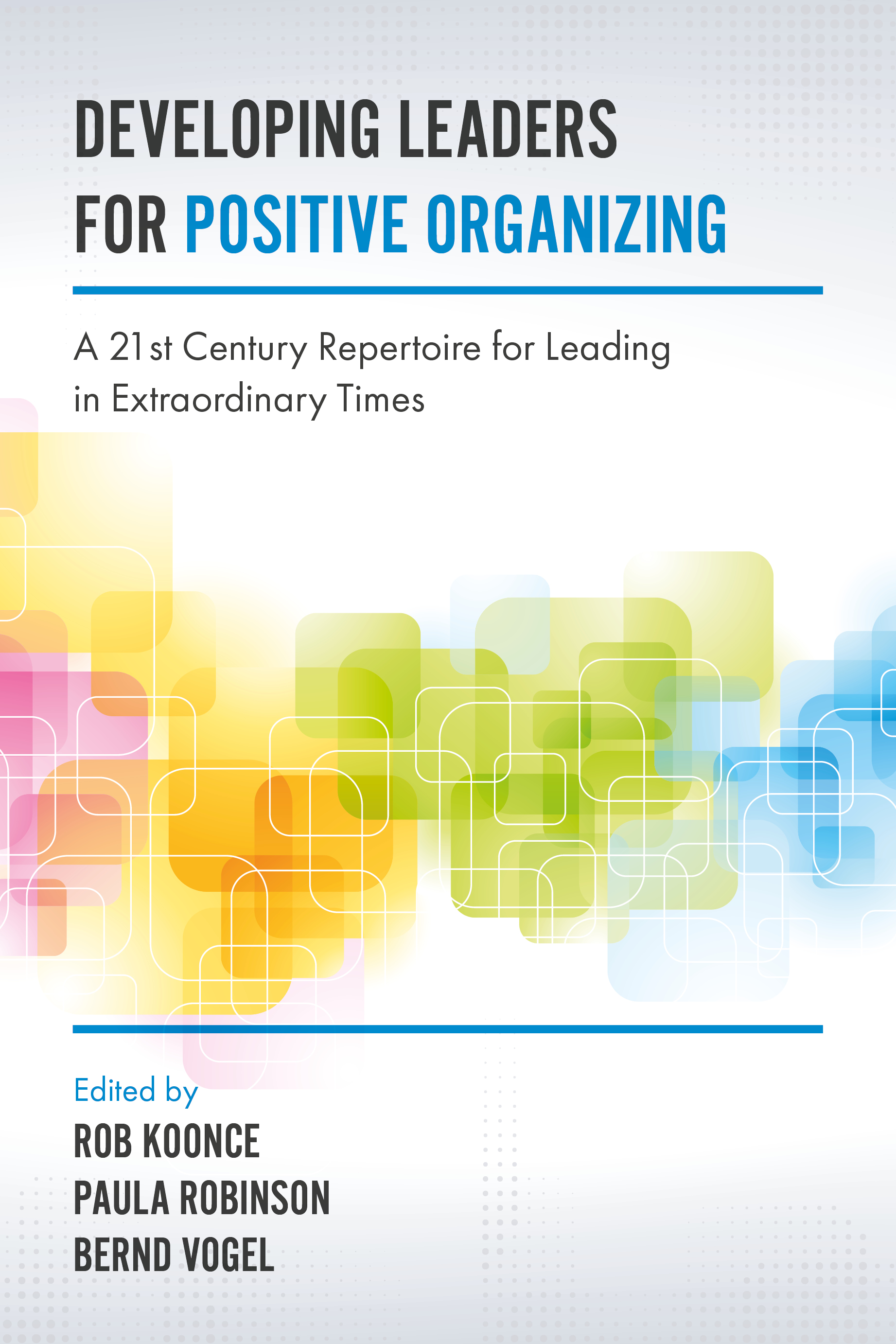 Book cover for Developing Leaders for Positive Organizing:  A 21st Century Repertoire for Leading in Extraordinary Times a book by Bernd  Vogel, Rob  Koonce, Paula  Robinson