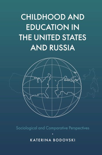 Book cover for Childhood and Education in the United States and Russia:  Sociological and Comparative Perspectives a book by Katerina  Bodovski