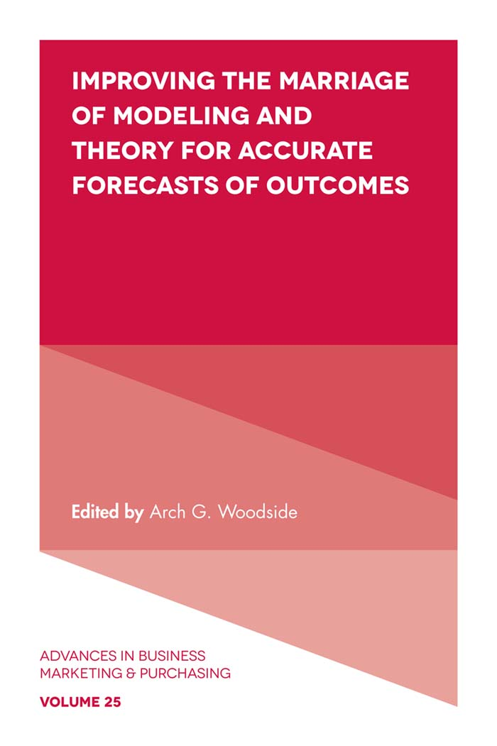 Book cover for Improving the Marriage of Modeling and Theory for Accurate Forecasts of Outcomes a book by Arch G. Woodside, Arch G. Woodside
