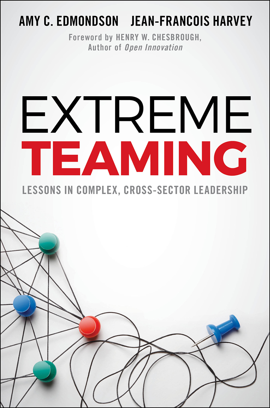 Book cover for Extreme Teaming:  Lessons in Complex, Cross-Sector Leadership, a book by Amy C. Edmondson, Jean-François  Harvey, Henry W. Chesbrough