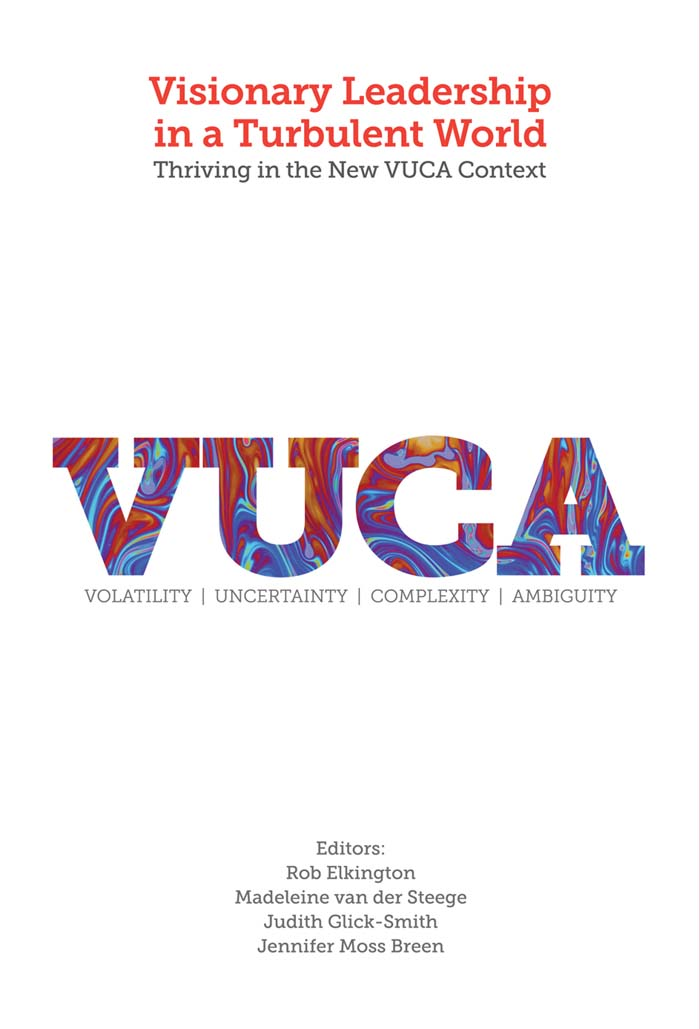 Book cover for Visionary Leadership in a Turbulent World:  Thriving in the New VUCA Context a book by Rob  Elkington, Madeleine  van der Steege, Judith  Glick-Smith, Jennifer Moss Breen