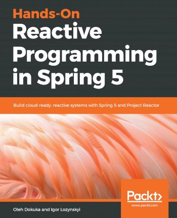 Book cover for Hands-On Reactive Programming in Spring 5:  Build cloud-ready, reactive systems with Spring 5 and Project Reactor a book by Oleh  Dokuka, Igor  Lozynskyi