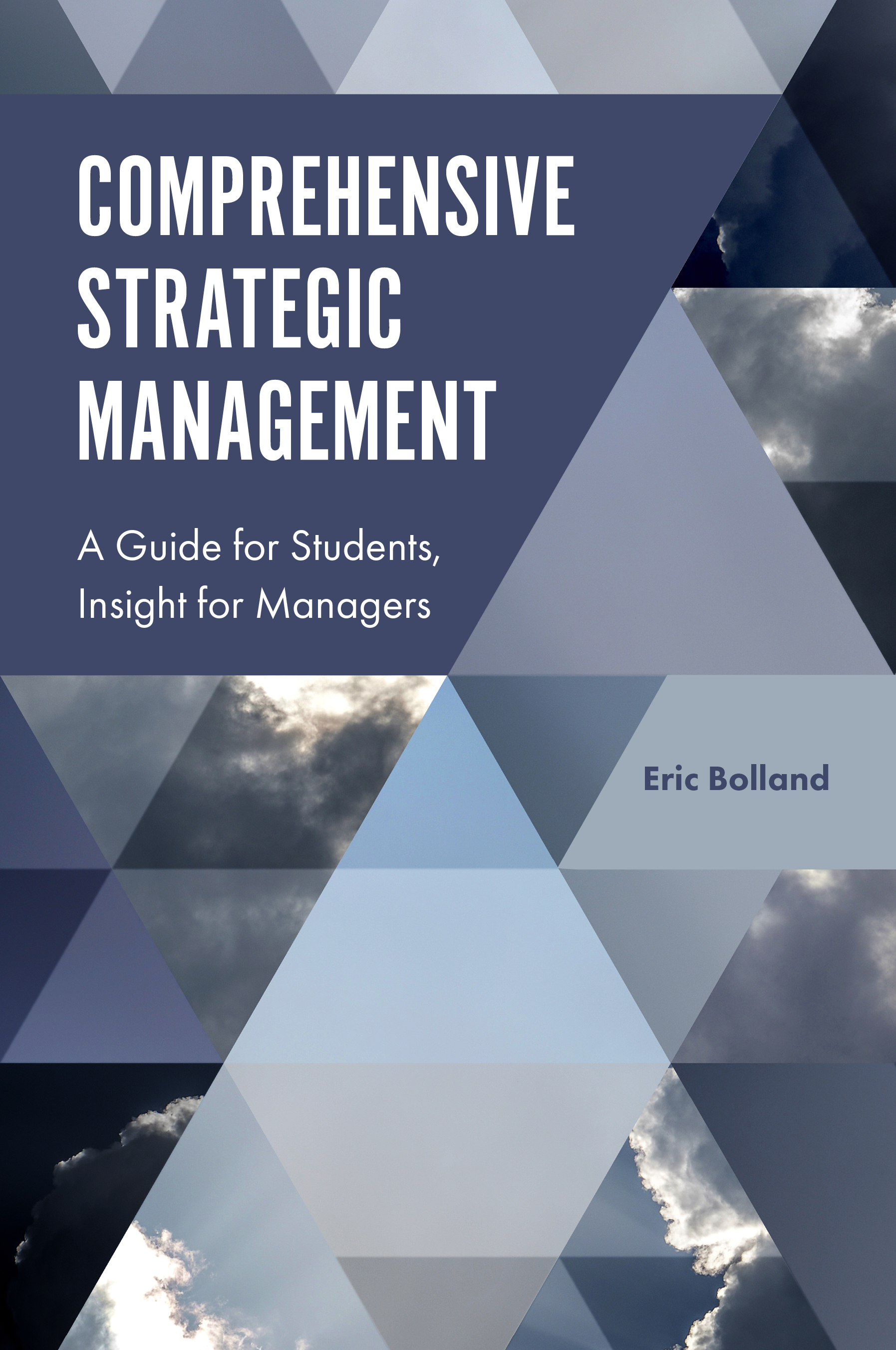 Book cover for Comprehensive Strategic Management:  A Guide for Students, Insight for Managers a book by Eric J. Bolland