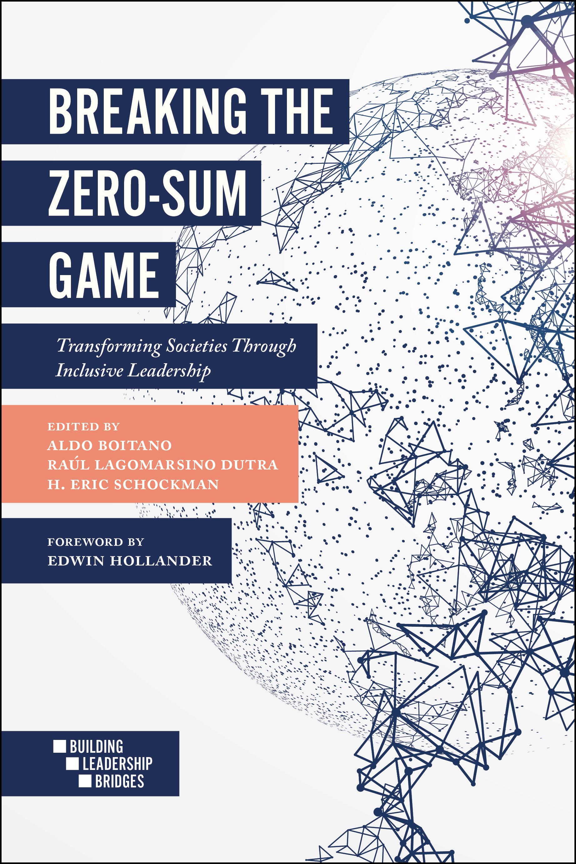 Book cover for Breaking the Zero-Sum Game:  Transforming Societies Through Inclusive Leadership a book by Aldo  Boitano, Raúl Lagomarsino Dutra, H. Eric  Schockman
