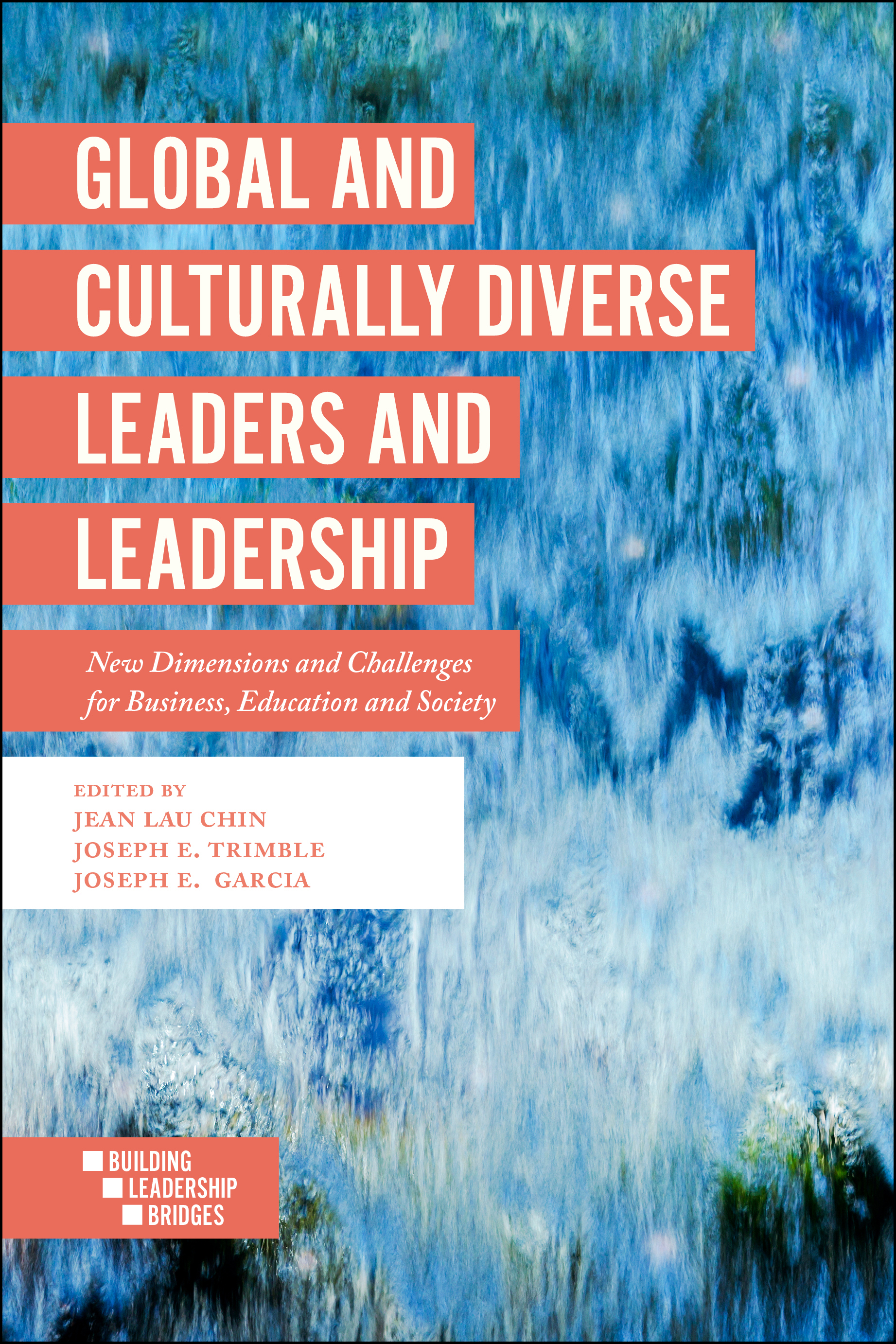 Book cover for Global and Culturally Diverse Leaders and Leadership:  New Dimensions and Challenges for Business, Education and Society a book by Professor Jean Lau Chin, Professor Joseph E. Trimble, Professor Joseph E. Garcia
