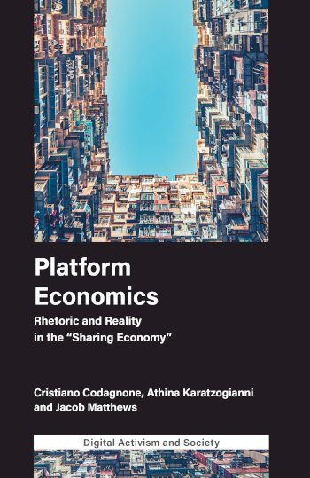 """Book cover for Platform Economics:  Rhetoric and Reality in the """"Sharing Economy"""" a book by Dr Cristiano  Codagnone, Dr Athina  Karatzogianni, Dr Jacob  Matthews"""