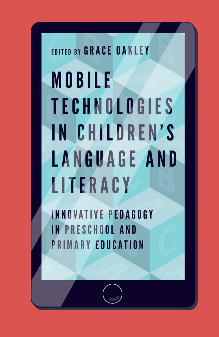 Book cover for Mobile Technologies in Children's Language and Literacy:  Innovative Pedagogy in Preschool and Primary Education a book by Grace  Oakley