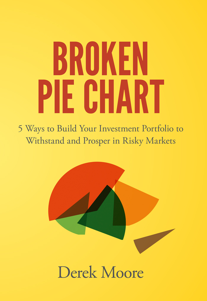 Book cover for Broken Pie Chart:  5 Ways to Build Your Investment Portfolio to Withstand and Prosper in Risky Markets a book by Derek  Moore