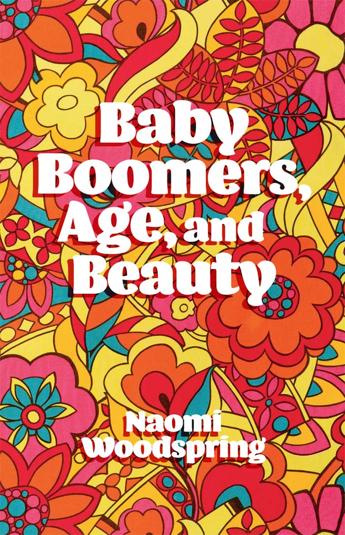 Book cover for Baby Boomers, Age, and Beauty a book by Dr Naomi  Woodspring