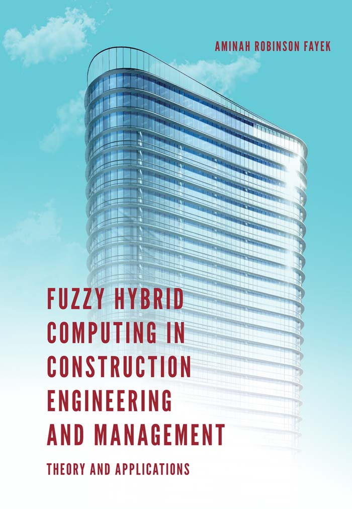 Book cover for Fuzzy Hybrid Computing in Construction Engineering and Management:  Theory and Applications a book by Professor Aminah Robinson Fayek
