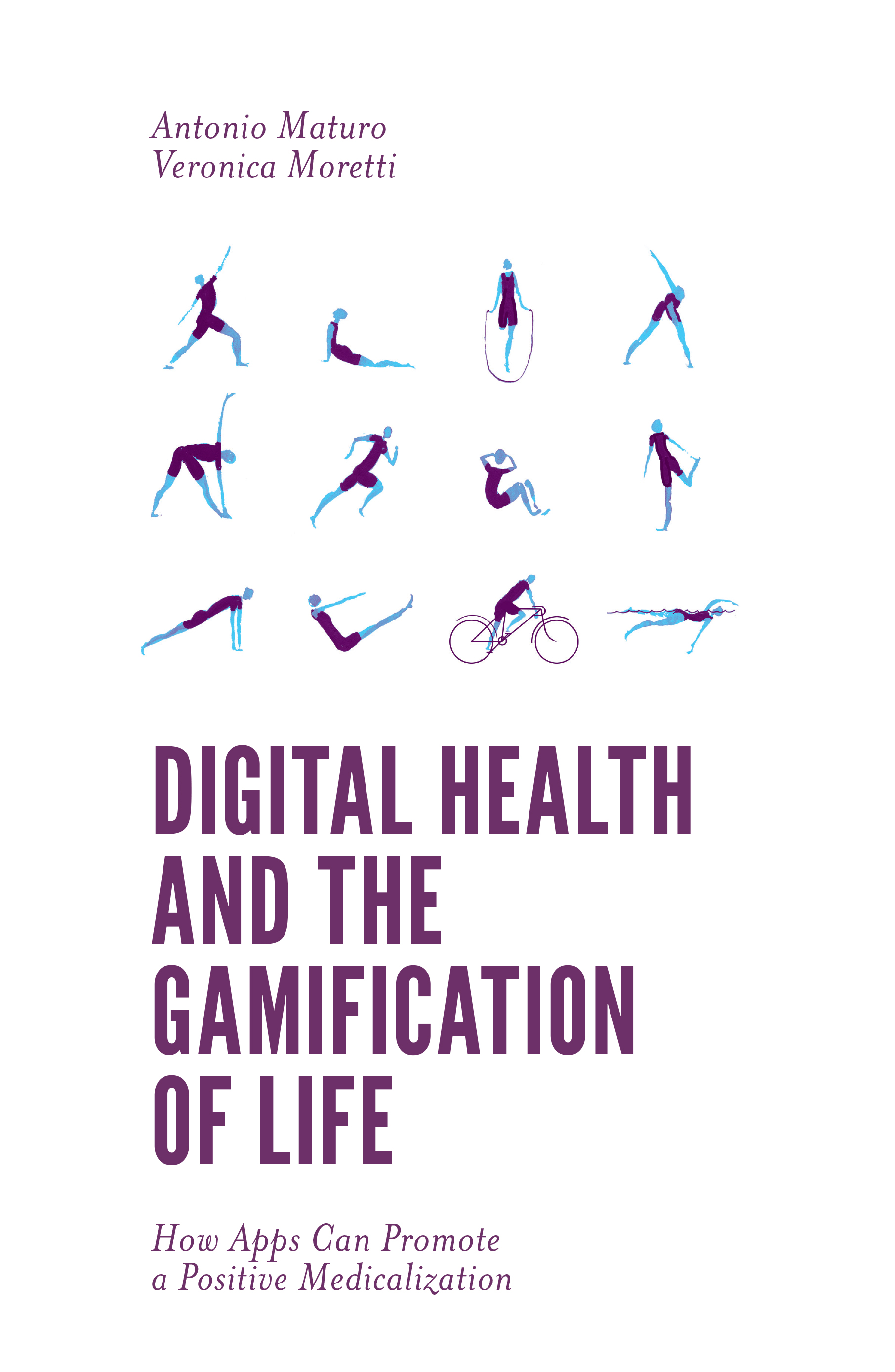 Book cover for Digital Health and the Gamification of Life:  How Apps Can Promote a Positive Medicalization a book by Antonio  Maturo, Veronica  Moretti