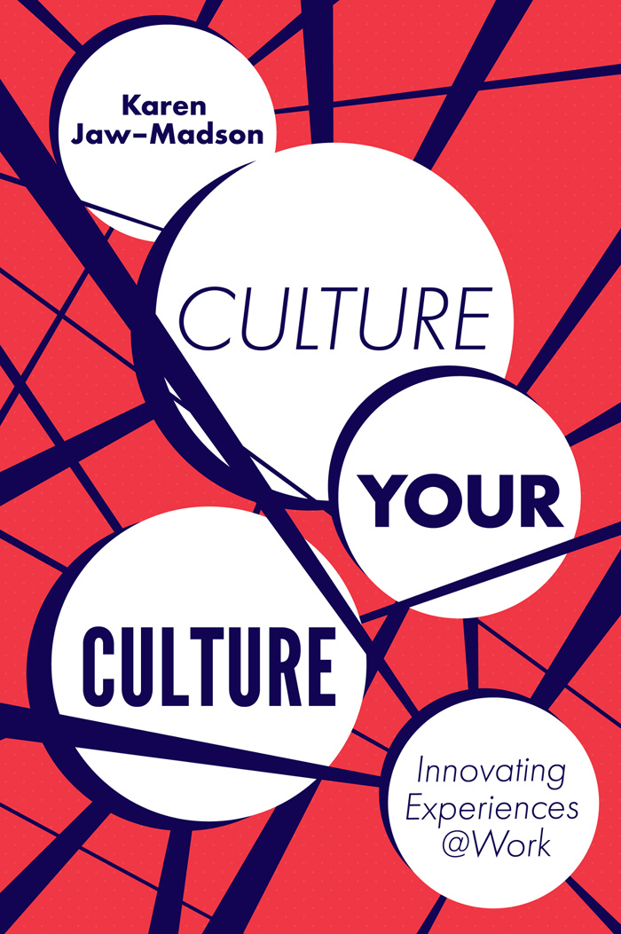 Book cover for Culture Your Culture:  Innovating Experiences @Work a book by Karen  Jaw-Madson