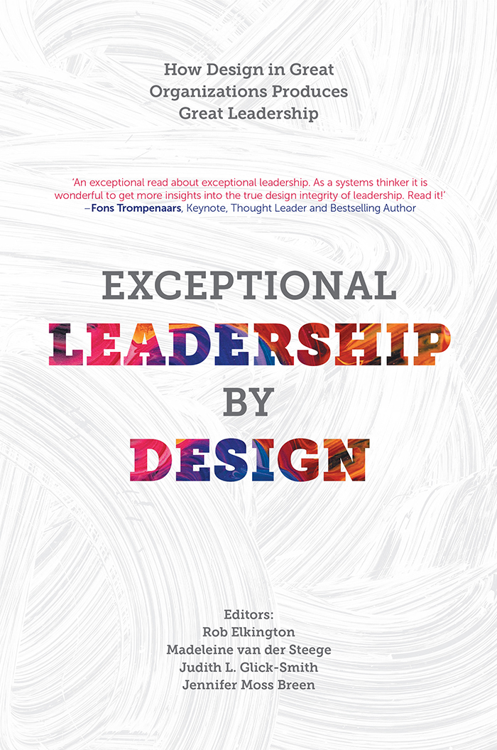 Book cover for Exceptional Leadership by Design:  How Design in Great Organizations Produces Great Leadership, a book by Rob  Elkington, Madeleine  van der Steege, Judith  Glick-Smith, Jennifer Moss Breen