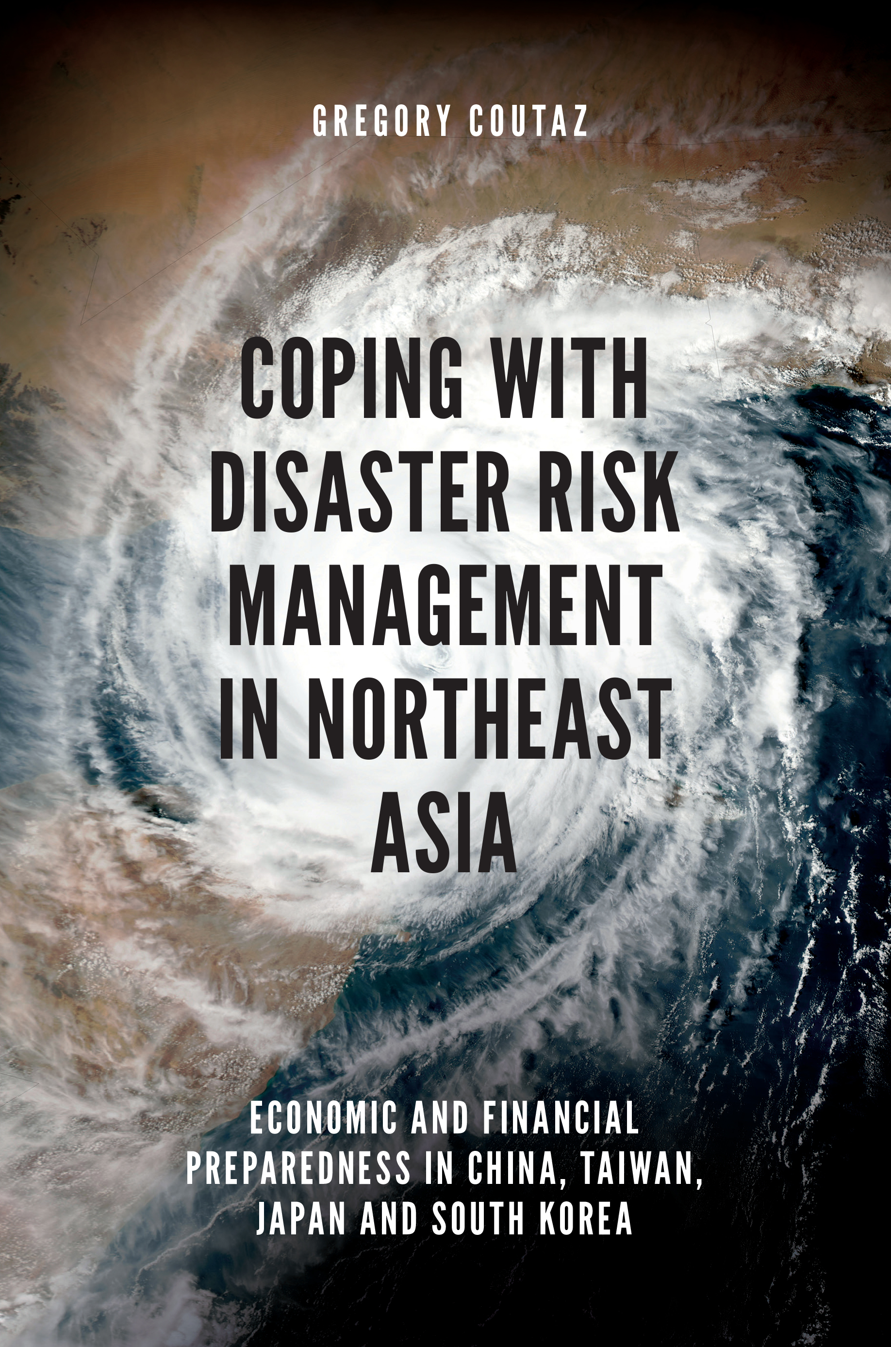 Book cover for Coping with Disaster Risk Management in Northeast Asia:  Economic and Financial Preparedness in China, Taiwan, Japan and South Korea a book by Gregory  Coutaz