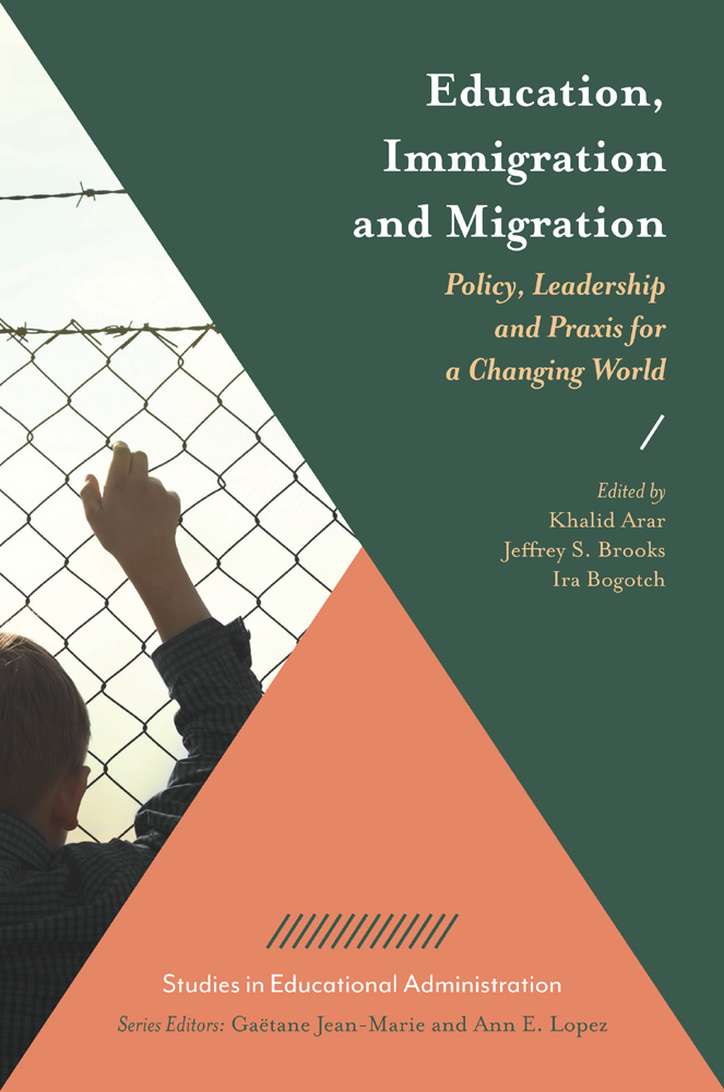 Book cover for Education, Immigration and Migration:  Policy, Leadership and Praxis for a Changing World a book by Khalid  Arar, Jeffrey S. Brooks, Ira  Bogotch