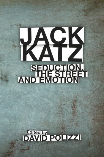 Book cover for Jack Katz:  Seduction, the Street and Emotion a book by David  Polizzi
