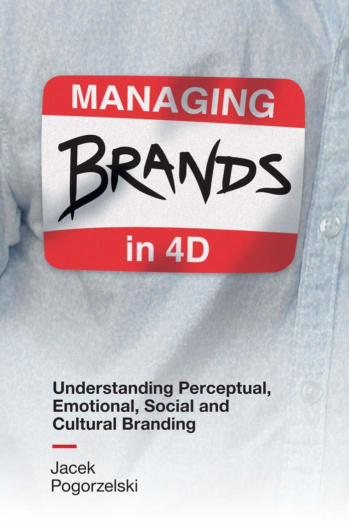 Book cover for Managing Brands in 4D:  Understanding Perceptual, Emotional, Social and Cultural Branding a book by Jacek  Pogorzelski