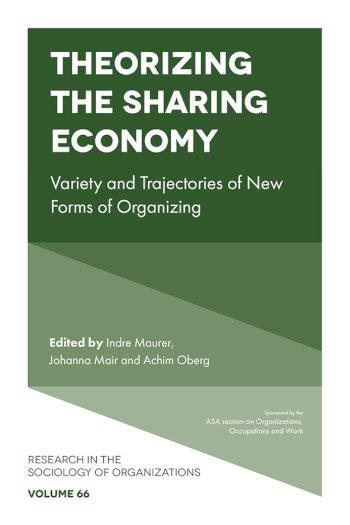 Book cover for Theorizing the Sharing Economy:  Variety and Trajectories of New Forms of Organizing a book by Indre  Maurer, Johanna Mair, Achim  Oberg