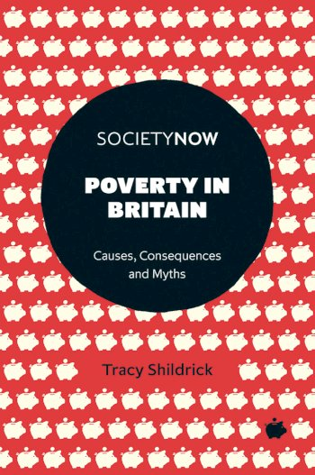Book cover for Poverty in Britain:  Causes, Consequences and Myths a book by Tracy  Shildrick