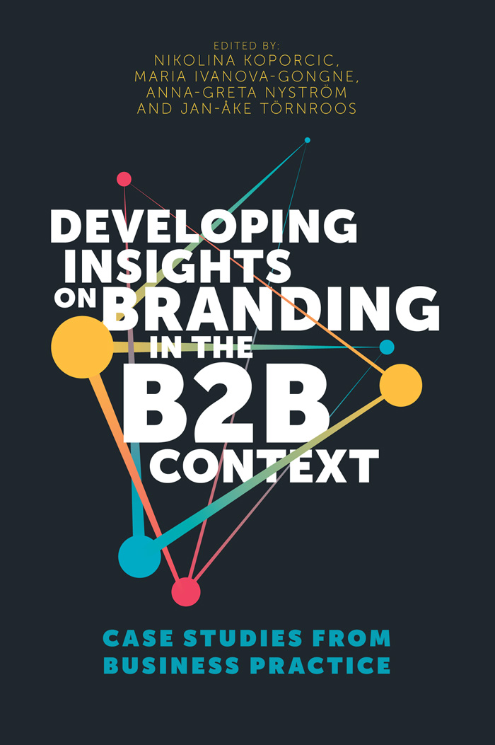 Book cover for Developing Insights on Branding in the B2B Context:  Case Studies from Business Practice a book by Nikolina  Koporcic, Maria  Ivanova-Gongne, Anna-Greta  Nyström, Jan-Åke  Törnroos