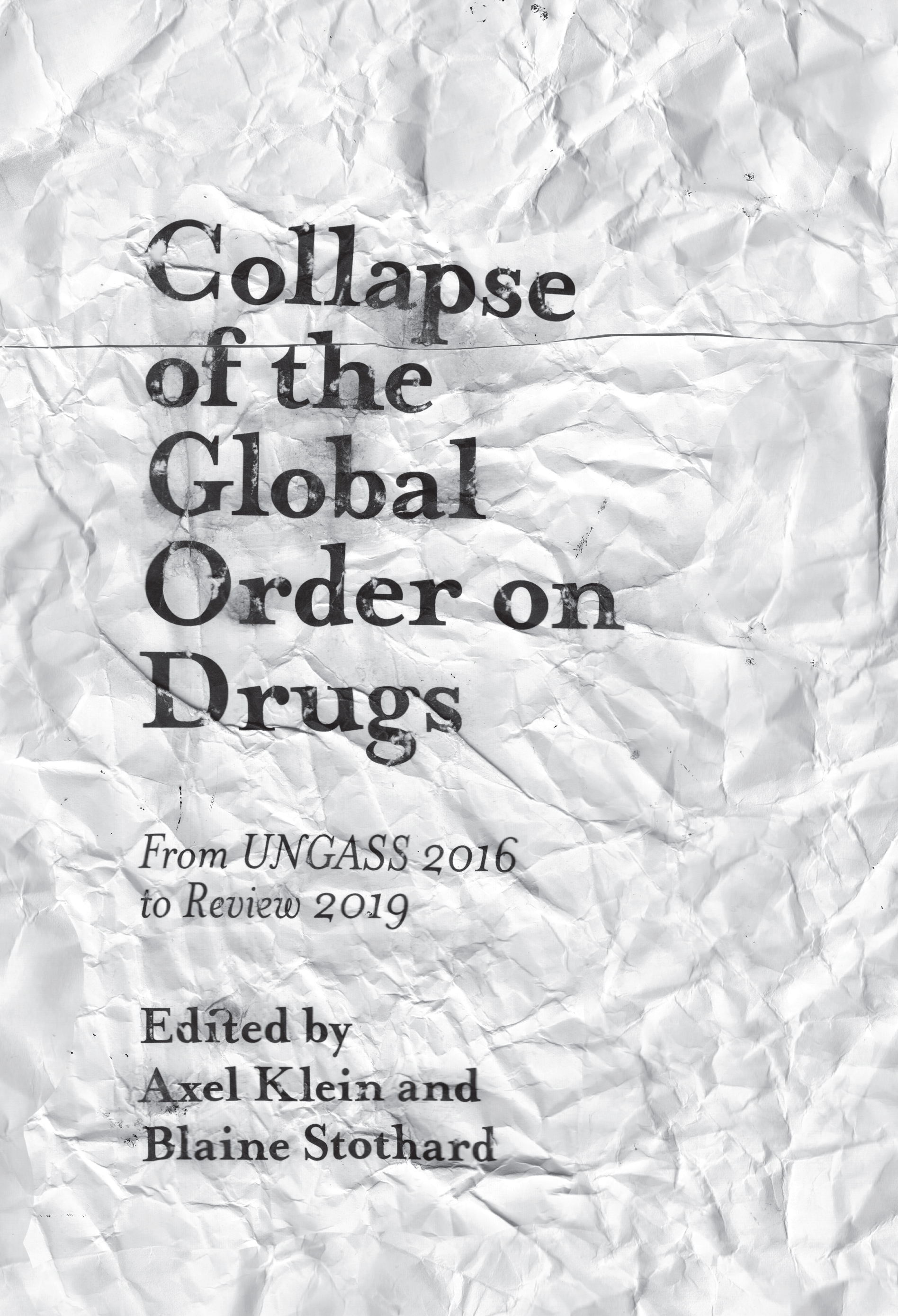 Book cover for Collapse of the Global Order on Drugs:  From UNGASS 2016 to Review 2019 a book by Axel  Klein, Blaine  Stothard