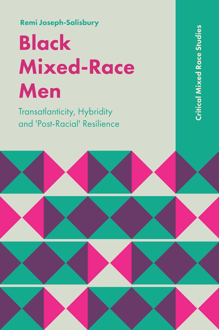 Book cover for Black Mixed-Race Men:  Transatlanticity, Hybridity and 'Post-Racial' Resilience a book by Remi  Joseph-Salisbury