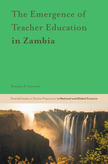 Book cover for The Emergence of Teacher Education in Zambia a book by Brendan P. Carmody