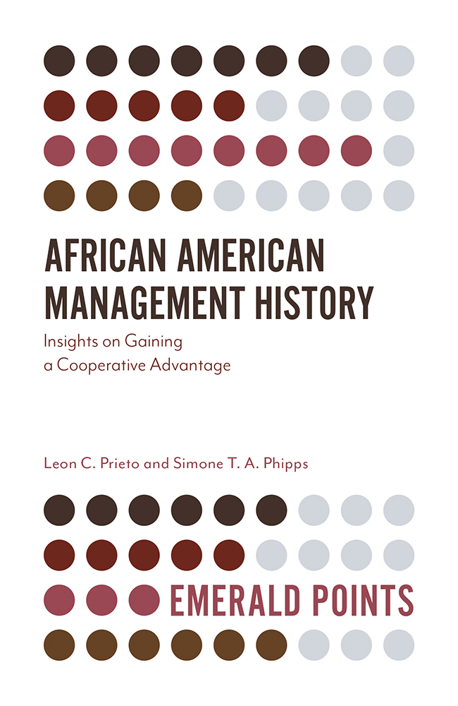 Book cover for African American Management History:  Insights on Gaining a Cooperative Advantage a book by Leon C. Prieto, Simone T. A. Phipps