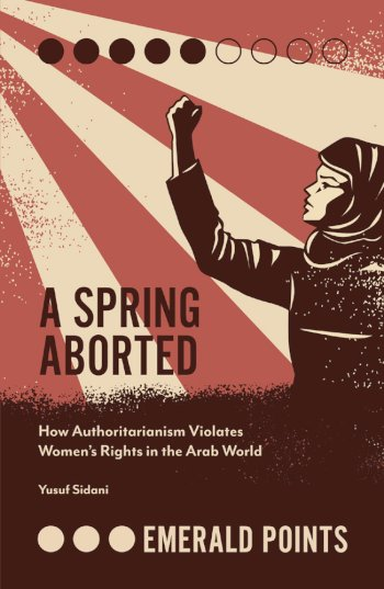 Book cover for A Spring Aborted:  How Authoritarianism Violates Women's Rights in the Arab World a book by Yusuf  Sidani