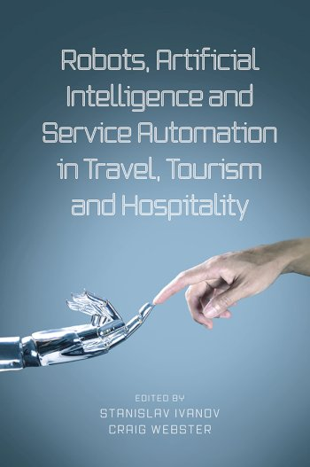 Book cover for Robots, Artificial Intelligence and Service Automation in Travel, Tourism and Hospitality a book by Dr Stanislav  Ivanov, Dr Craig  Webster