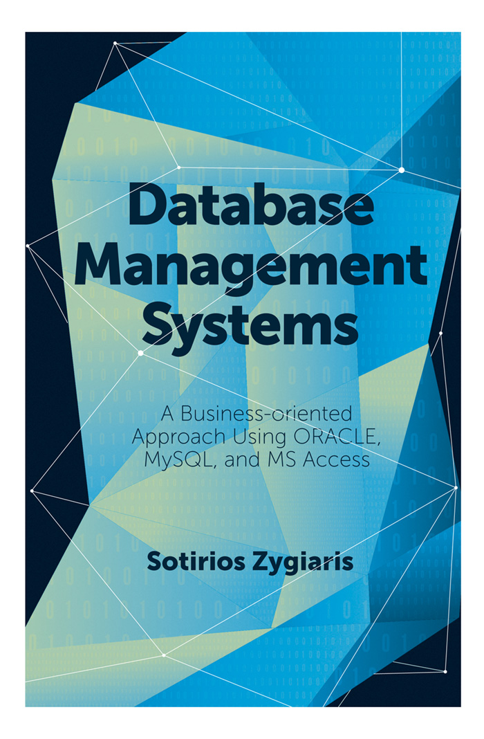 Book cover for Database Management Systems:  A Business-Oriented Approach Using ORACLE, MySQL and MS Access a book by Sotirios  Zygiaris