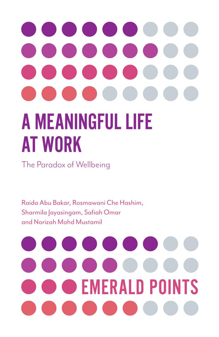 Book cover for A Meaningful Life at Work:  The Paradox of Wellbeing a book by Raida Abu Bakar, Rosmawani Che Hashim, Sharmila  Jayasingam, Safiah  Omar, Norizah Mohd Mustamil