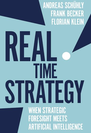 Book cover for Real Time Strategy:  When Strategic Foresight Meets Artificial Intelligence, a book by Andreas  Schühly, Florian  Klein, Frank  Becker