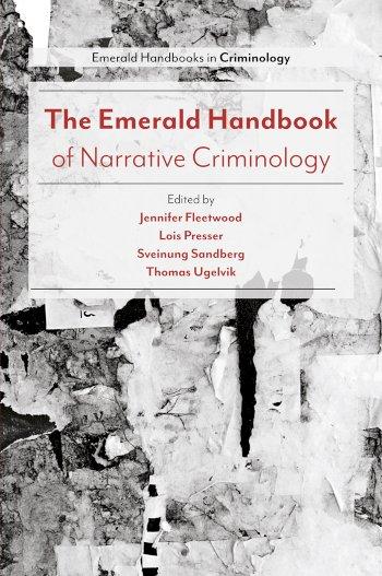 Book cover for The Emerald Handbook of Narrative Criminology a book by Jennifer  Fleetwood, Lois  Presser, Sveinung  Sandberg, Thomas  Ugelvik