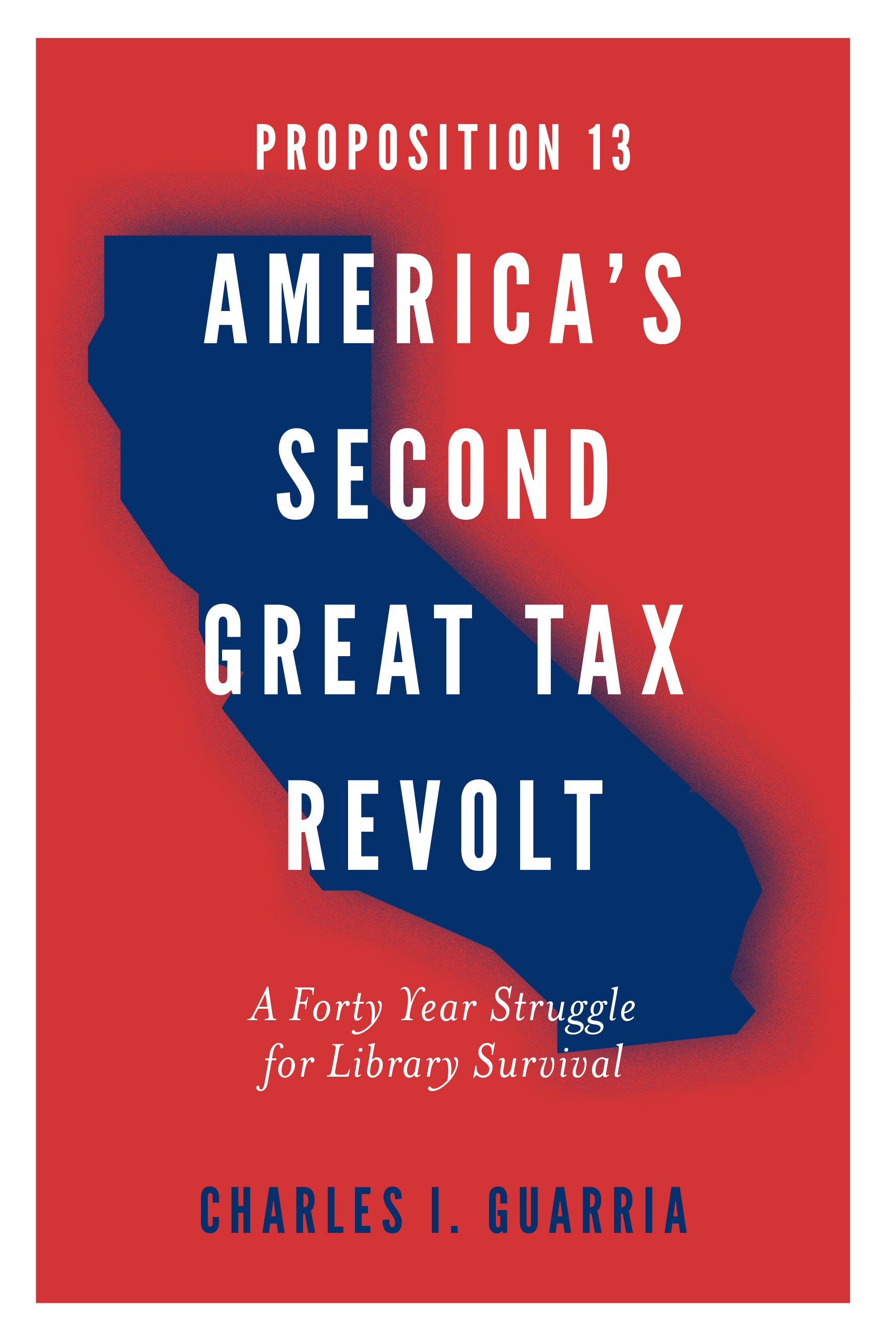 Book cover for Proposition 13 – America's Second Great Tax Revolt:  A Forty Year Struggle for Library Survival a book by Charles I. Guarria