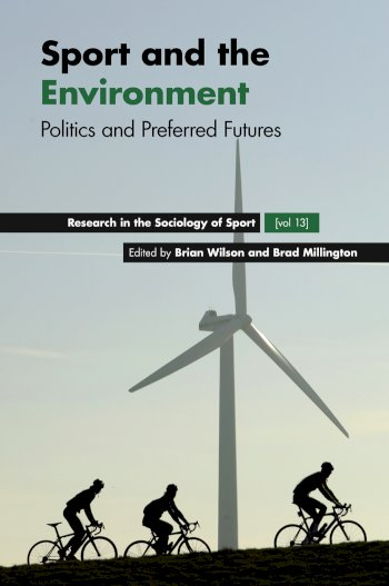 Book cover for Sport and the Environment:  Politics and Preferred Futures a book by Brian  Wilson, Brad  Millington