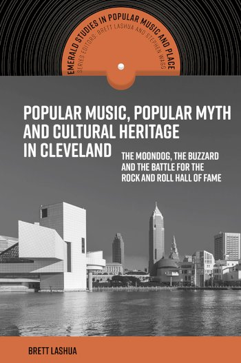 Book cover for Popular Music, Popular Myth and Cultural Heritage in Cleveland:  The Moondog, the Buzzard and the Battle for the Rock and Roll Hall of Fame a book by Brett  Lashua