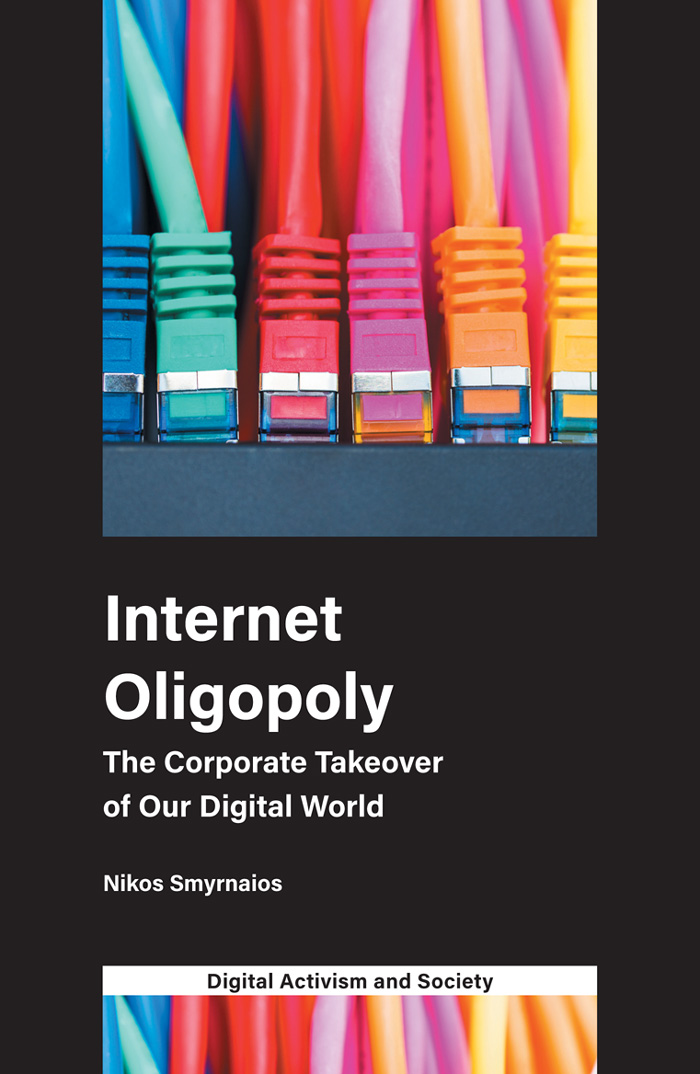Book cover for Internet Oligopoly:  The Corporate Takeover of Our Digital World a book by Nikos  Smyrnaios