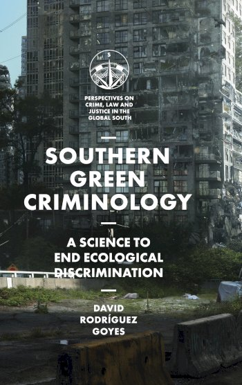 Book cover for Southern Green Criminology:  A Science to End Ecological Discrimination a book by David Rodrguez Goyes