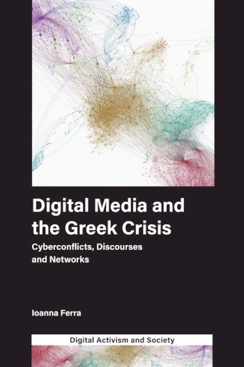 Book cover for Digital Media and the Greek Crisis:  Cyberconflicts, Discourses and Networks a book by Ioanna  Ferra