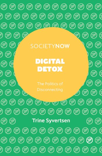 Book cover for Digital Detox:  The Politics of Disconnecting a book by Trine  Syvertsen
