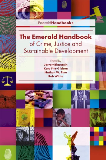 Book cover for The Emerald Handbook of Crime, Justice and Sustainable Development a book by Jarrett  Blaustein, Kate  FitzGibbon, Nathan W. Pino, Rob  White