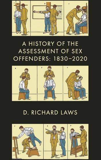 Book cover for A History of the Assessment of Sex Offenders:  1830-2020 a book by D. Richard Laws