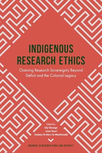 Book cover for Indigenous Research Ethics:  Claiming Research Sovereignty Beyond Deficit and the Colonial Legacy a book by Dr. Lily  George, Dr. Juan  Tauri, Dr. Lindsey Te Ata O Tu MacDonald